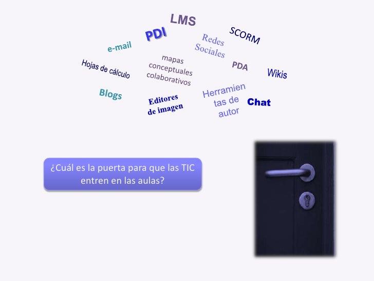 LMS<br />PDI<br />SCORM<br />Redes Sociales<br />e-mail<br />mapas conceptuales colaborativos<br />PDA<br />Hojas de cálcu...