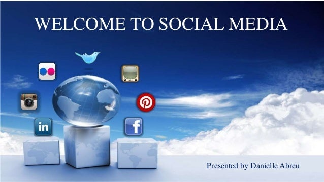 WELCOME TO SOCIAL MEDIA  Presented by Danielle Abreu