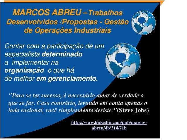 MARCOS ABREU –Trabalhos  Desenvolvidos /Propostas - Gestão  de Operações Industriais  Contar com a participação de um  esp...