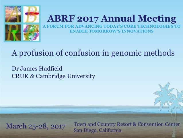 ABRF 2017 Annual Meeting A FORUM FOR ADVANCING TODAY'S CORE TECHNOLOGIES TO ENABLE TOMORROW'S INNOVATIONS March 25-28, 201...