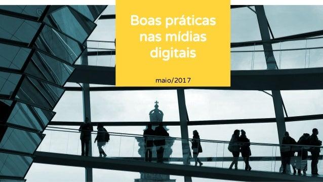 maio/2017 Boas práticas nas mídias digitais