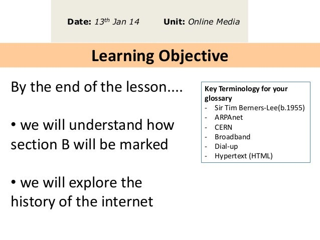 Date: 13th Jan 14  Unit: Online Media  Learning Objective By the end of the lesson....  • we will understand how section B...