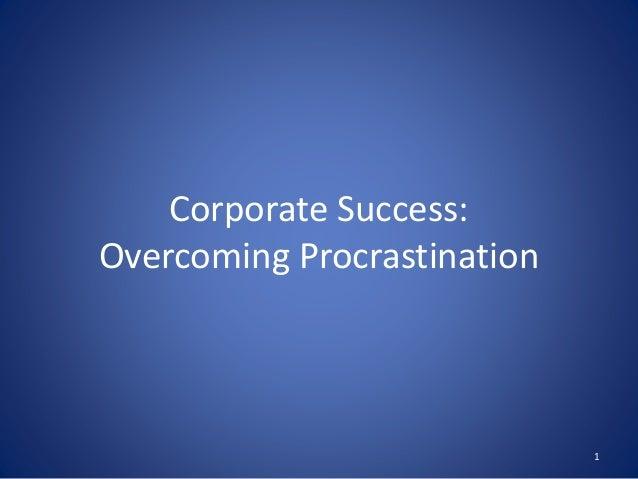 Corporate Success: Overcoming Procrastination 1