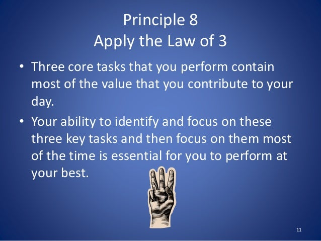 Principle 8 Apply the Law of 3 • Three core tasks that you perform contain most of the value that you contribute to your d...