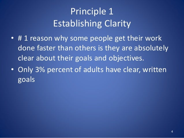 Principle 1 Establishing Clarity • # 1 reason why some people get their work done faster than others is they are absolutel...