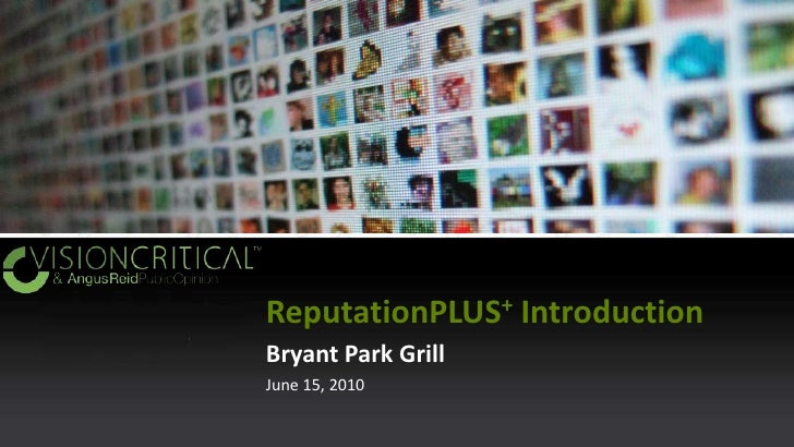 ReputationPLUS+ Introduction<br />Bryant Park Grill<br />June 15, 2010<br />