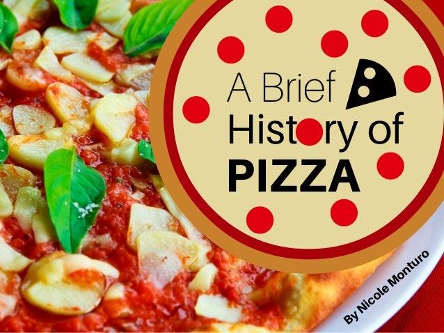 A Brief History of PIZZA ByNicole Monturo