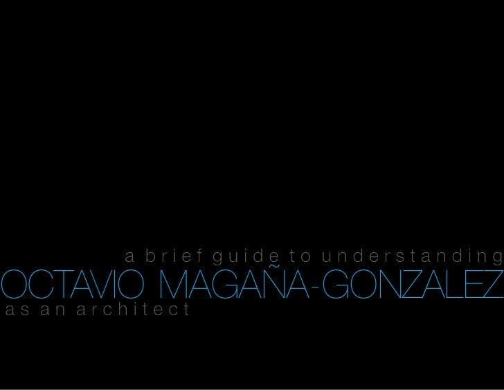 a brief guide to understandingOCTAVIOt eMAGAÑA-GONZALEZas an archi ct