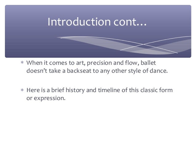 a brief history of classical dance ballet A lecture/demonstration program description  a style of contemporary dance  that rejects the limitations of classical ballet and favors movement deriving from.