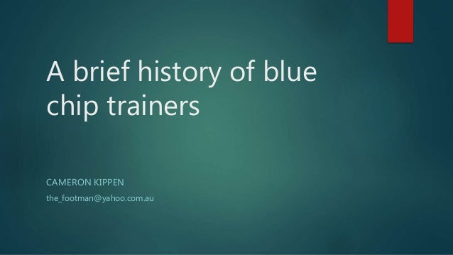 A brief history of blue chip trainers CAMERON KIPPEN the_footman@yahoo.com.au
