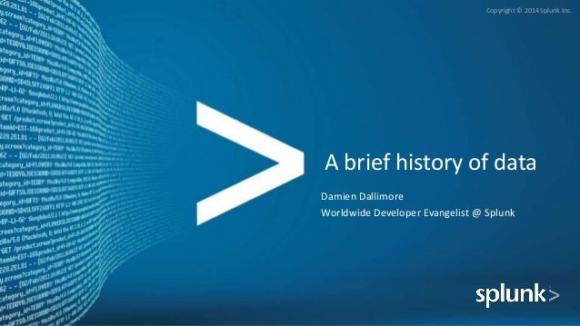 Copyright © 2014 Splunk Inc. A brief history of data Damien Dallimore Worldwide Developer Evangelist @ Splunk