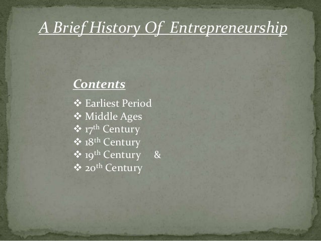 A Brief History Of Entrepreneurship  Contents  Earliest Period  Middle Ages  17th Century  18th Century  19th Century...