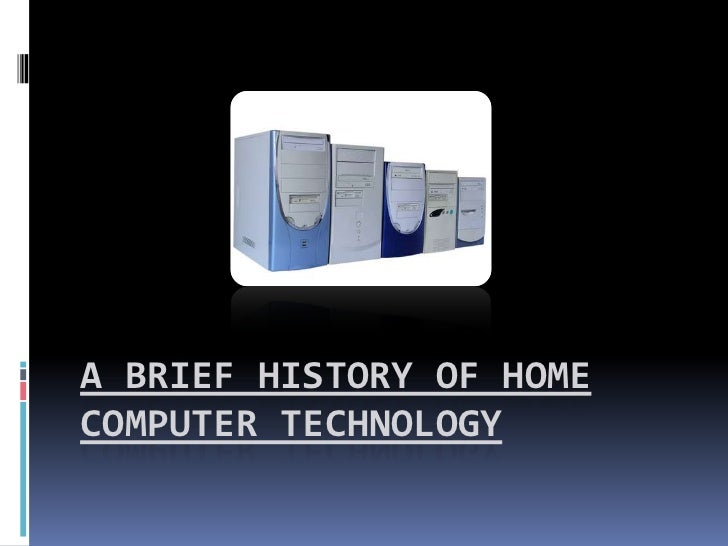 A BRIEF HISTORY OF HOMECOMPUTER TECHNOLOGY