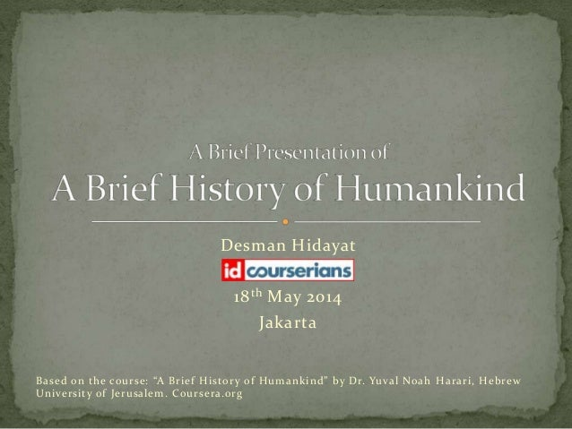"""Desman Hidayat 18th May 2014 Jakarta Based on the course: """"A Brief History of Humankind"""" by Dr. Yuval Noah Harari, Hebrew ..."""