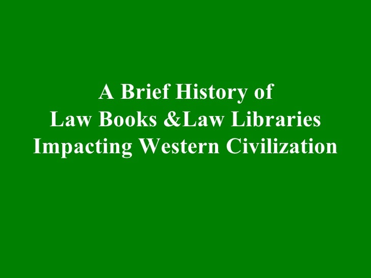 A Brief History of Law Books &Law Libraries Impacting Western Civilization
