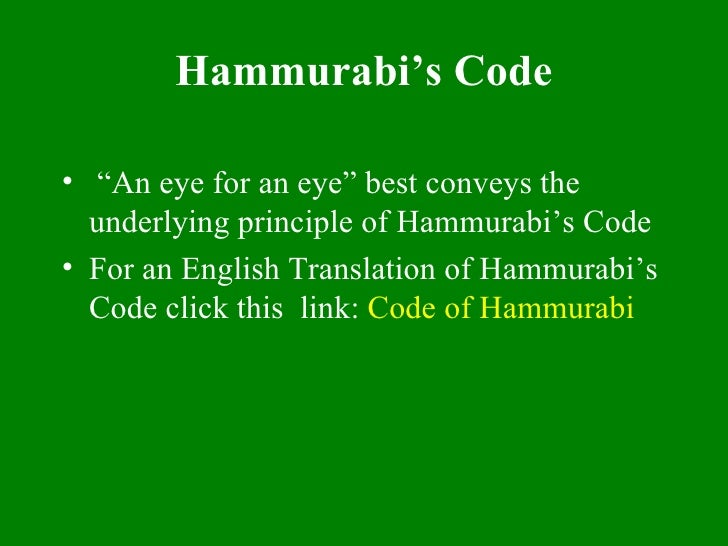 the concept of an eye for an eye in hammurabis code of law Hammurabi's code is often studied to understand the val- ues of ancient  mesopotamia, and also to understand the concept of justice  up hammurabi's  code  law 196: if a man has knocked out the eye of a free man, his eye shall.