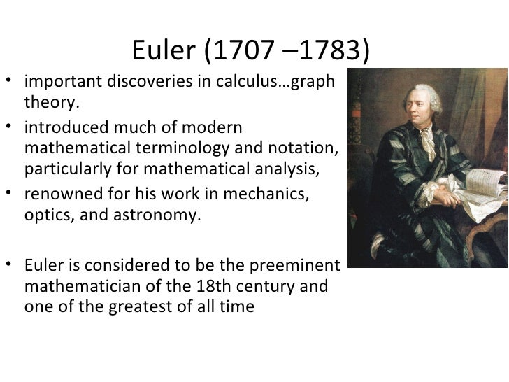 Euler (1707 –1783)• important discoveries in calculus…graph  theory.• introduced much of modern  mathematical terminology ...