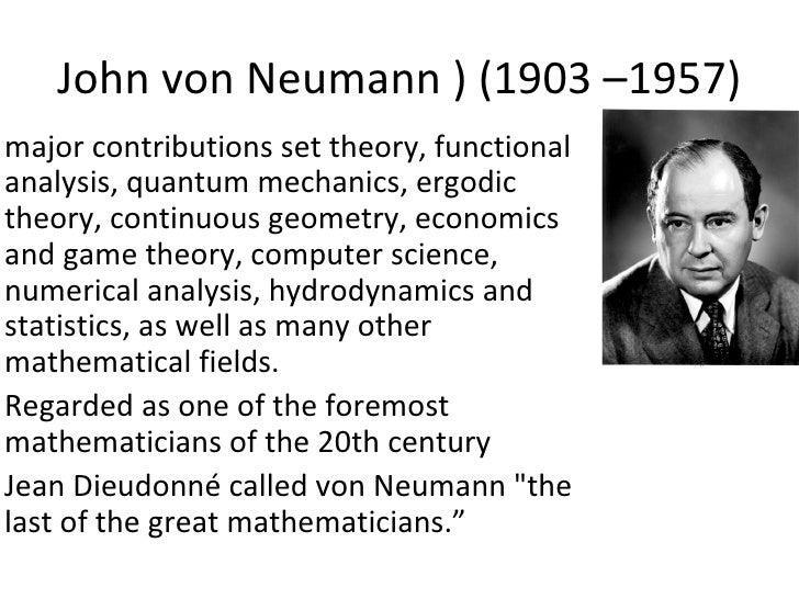 John von Neumann ) (1903 –1957)major contributions set theory, functionalanalysis, quantum mechanics, ergodictheory, conti...
