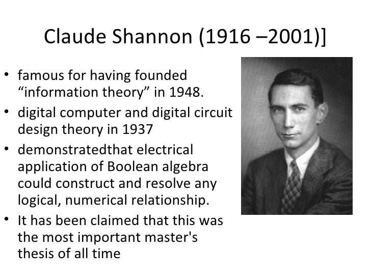 """Claude Shannon (1916 –2001)]• famous for having founded  """"information theory"""" in 1948.• digital computer and digital circu..."""