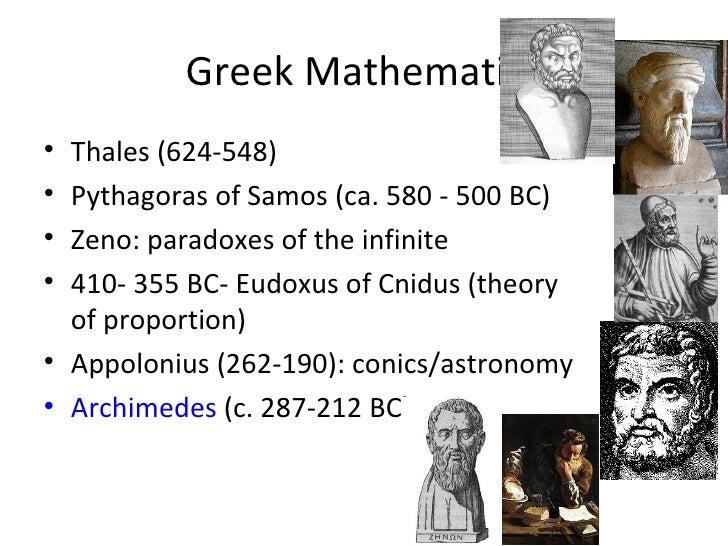 Greek Mathematics• Thales (624-548)• Pythagoras of Samos (ca. 580 - 500 BC)• Zeno: paradoxes of the infinite• 410- 355 BC-...