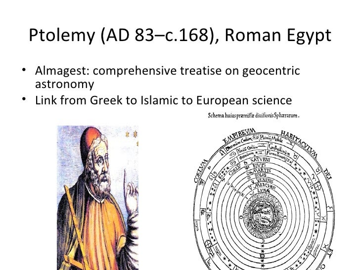 Ptolemy (AD 83–c.168), Roman Egypt• Almagest: comprehensive treatise on geocentric  astronomy• Link from Greek to Islamic ...