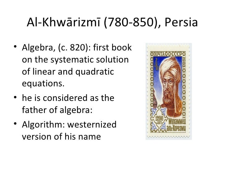 Al-Khwārizmī (780-850), Persia• Algebra, (c. 820): first book  on the systematic solution  of linear and quadratic  equati...