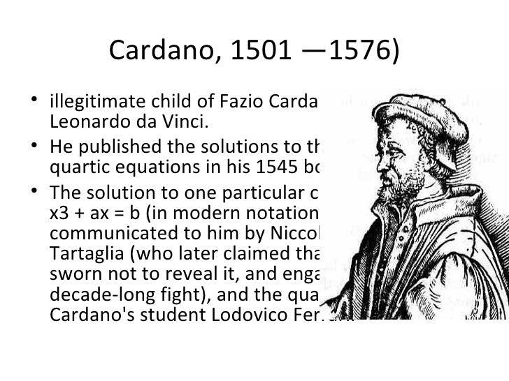Cardano, 1501 —1576)• illegitimate child of Fazio Cardano, a friend of  Leonardo da Vinci.• He published the solutions to ...