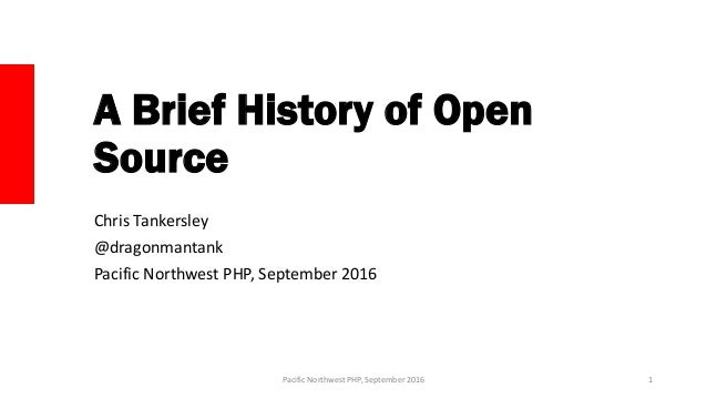 A Brief History of Open Source Chris Tankersley @dragonmantank Pacific Northwest PHP, September 2016 Pacific Northwest PHP...