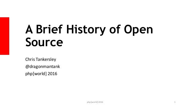 A Brief History of Open Source Chris Tankersley @dragonmantank php[world] 2016 php[world] 2016 1