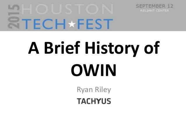 0 A Brief History of OWIN Ryan Riley