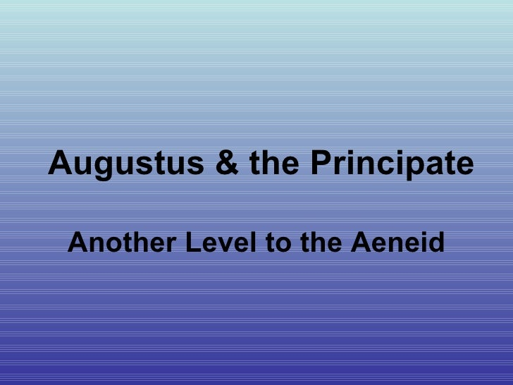 Augustus & the Principate Another Level to the Aeneid