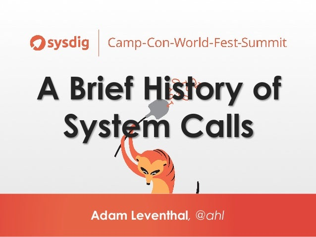 Adam Leventhal, @ahl A Brief History of System Calls