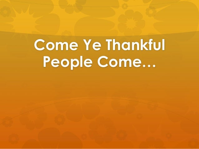 Come Ye Thankful  People Come…
