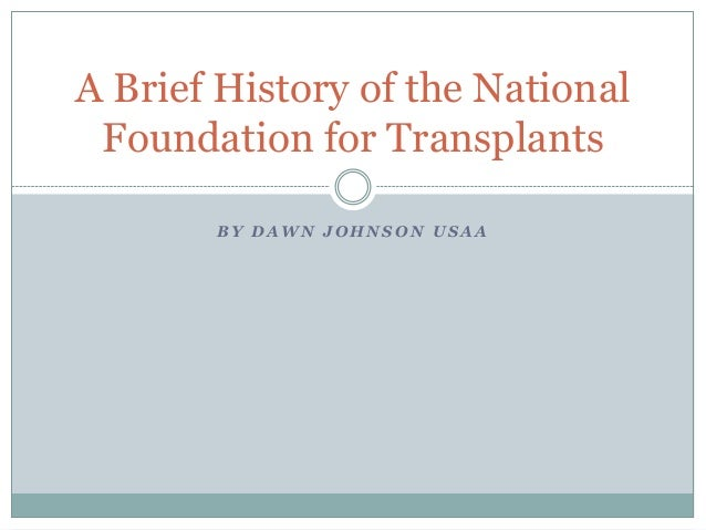 A Brief History of the National Foundation for Transplants BY DAWN JOHNSON USAA