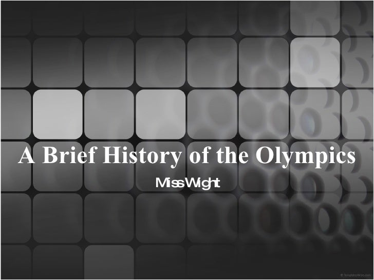 A Brief History of the Olympics Miss Wight