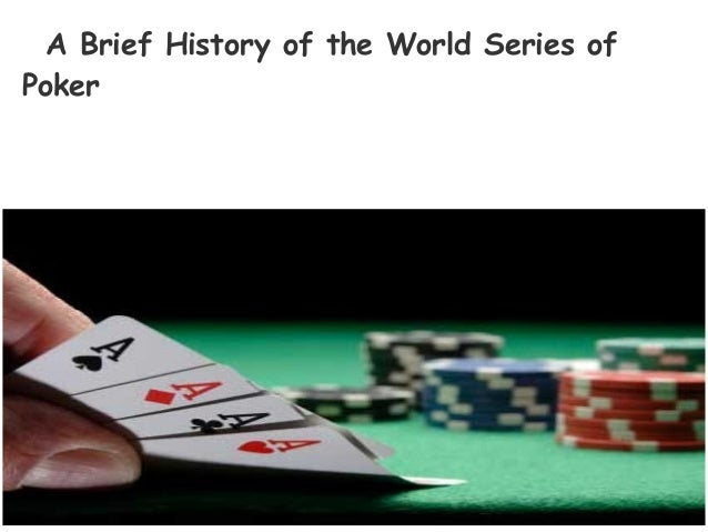 A Brief History of the World Series ofPoker