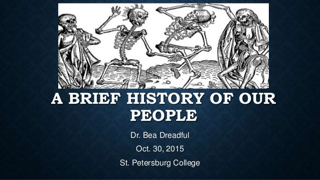 A BRIEF HISTORY OF OUR PEOPLE Dr. Bea Dreadful Oct. 30, 2015 St. Petersburg College