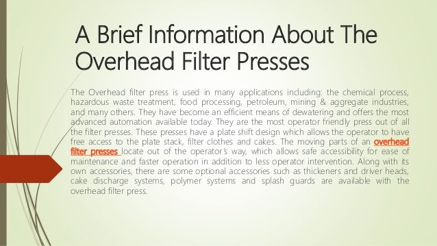 A Brief Information About The Overhead Filter Presses The Overhead filter press is used in many applications including: th...