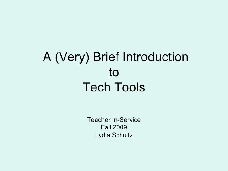 A (Very) Brief Introduction  to  Tech Tools Teacher In-Service Fall 2009 Lydia Schultz