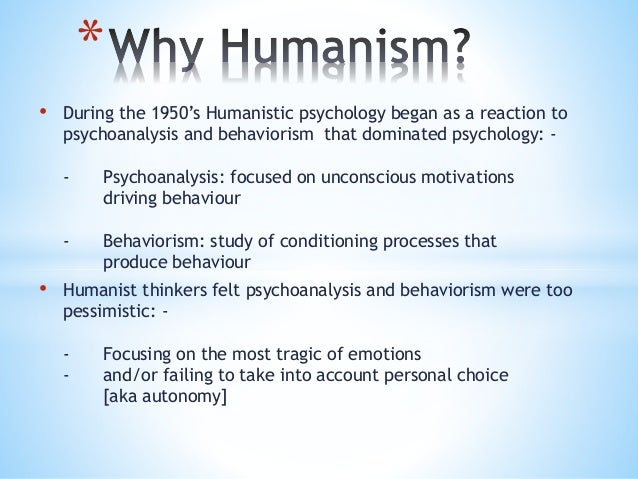 an analysis of humanistic psychology in reaction to behaviorism and psychoanalysis Free humanistic approach papers most cognitive-behavioral therapy depends greatly upon the cognitive model of emotional reactions cognitive-behavioral therapy also has the human nature according to psychoanalysis and the humanistic psychology - human nature according to.