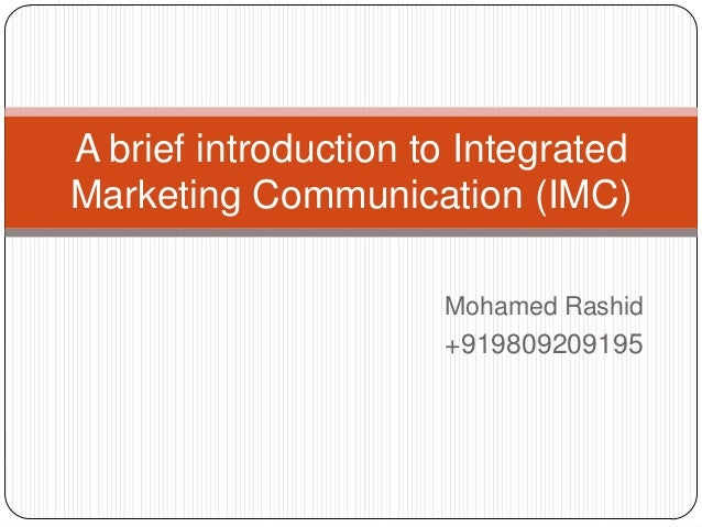 Mohamed Rashid +919809209195 A brief introduction to Integrated Marketing Communication (IMC)