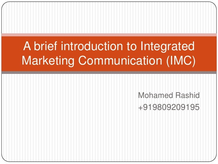 Mohamed Rashid<br />+919809209195<br />A brief introduction to Integrated Marketing Communication (IMC)<br />