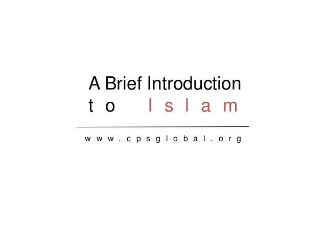 A Brief Introduction w w w . c p s g l o b a l . o r g t o I s l a m