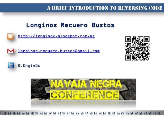 A brief introduction to reversing code              Longinos Recuero Bustos         http://longinox.blogspot.com.es       ...