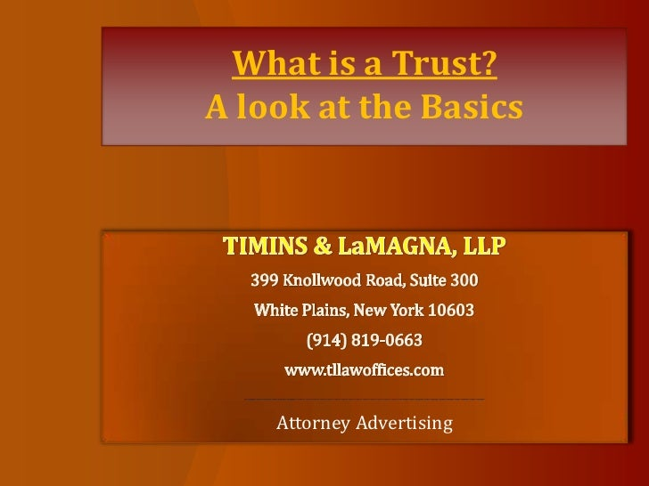 What is a Trust?A look at the Basics<br />TIMINS & LaMAGNA, LLP<br />399 Knollwood Road, Suite 300<br />White Plains, New ...