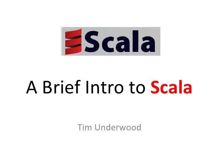 A Brief Intro to Scala<br />Tim Underwood<br />