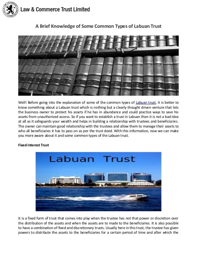A Brief Knowledge of Some Common Types of Labuan Trust Well! Before going into the explanation of some of the common types...