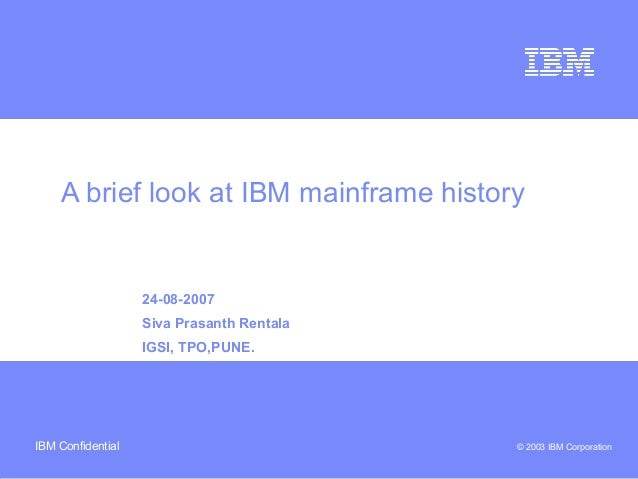 Business Unit or Product Name © 2003 IBM CorporationIBM Confidential A brief look at IBM mainframe history 24-08-2007 Siva...