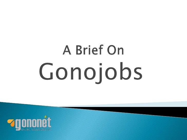 A Brief On<br />Gonojobs<br />