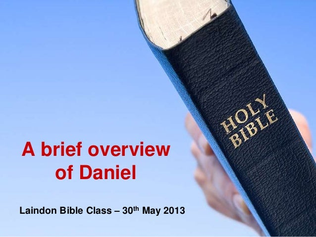 A brief overview of Daniel Laindon Bible Class – 30th May 2013